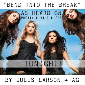 "Jules Larson and AG - ""Bend Into the Break"" as heard on Pretty Little Liars"