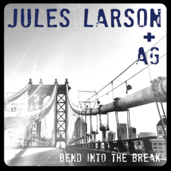 "Jules Larson and AG - ""Bend Into the Break"""